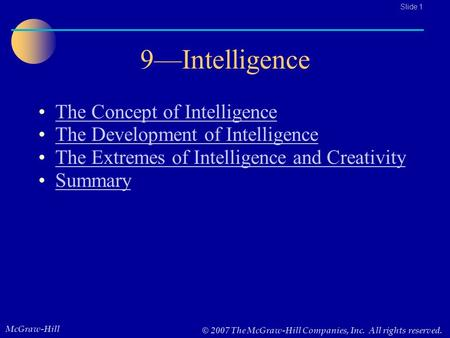 McGraw-Hill © 2007 The McGraw-Hill Companies, Inc. All rights reserved.. Slide 1 9—Intelligence The Concept of Intelligence The Development of Intelligence.