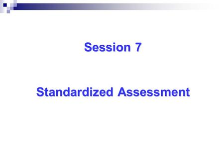 Session 7 Standardized Assessment. Standardized Tests Assess students' under uniform conditions: a) Structured directions for administration b) Procedures.