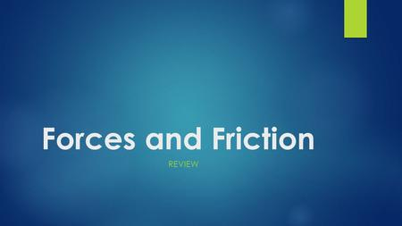 Forces and Friction REVIEW. Contact Force  a force that acts at the point of contact between two objects.force.