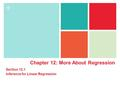 + Chapter 12: More About Regression Section 12.1 Inference for Linear Regression.