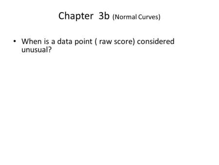 Chapter 3b (Normal Curves) When is a data point ( raw score) considered unusual?