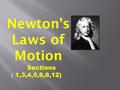 Newton's Laws of Motion Sections ) 1,3,4,5,6,8,12)