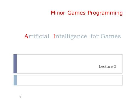 Artificial Intelligence for Games Lecture 5 1 Minor Games Programming.