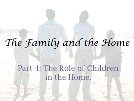 The Family and the Home Part 4: The Role of Children in the Home.