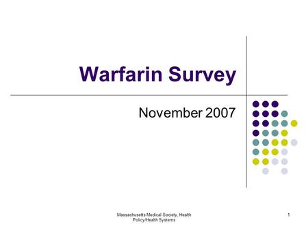 Massachusetts Medical Society, Health Policy/Health Systems 1 Warfarin Survey November 2007.