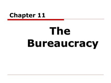Chapter 11 The Bureaucracy. What is a Bureaucracy?  A large organization structured hierarchically to carry out specific functions  Private bureaucracies.