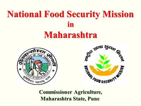 Commissioner Agriculture, Maharashtra State, Pune National Food Security Mission inMaharashtra.