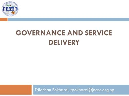 GOVERNANCE AND SERVICE DELIVERY Trilochan Pokharel,