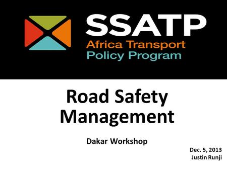 Road Safety Management Dakar Workshop Dec. 5, 2013 Justin Runji.