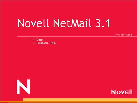 Novell NetMail 3.1 Date Presenter, Title. © 2002 Novell Inc, Confidential & Proprietary Email A business necessity.