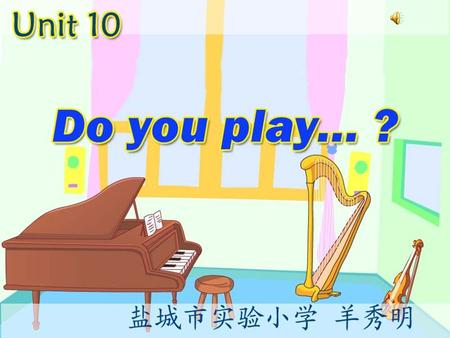 basketball play piano play the piano Learning tip: 乐器类单词前加 the ,球类单词前不要加。