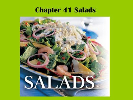 Chapter 41 Salads. Objectives Describe various salads and dressings. Explain how salads fit into healthful meals. Explain how to select and store salad.
