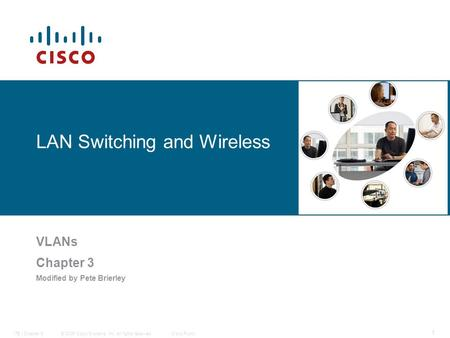 © 2006 Cisco Systems, Inc. All rights reserved.Cisco PublicITE I Chapter 6 1 LAN Switching and Wireless VLANs Chapter 3 Modified by Pete Brierley.