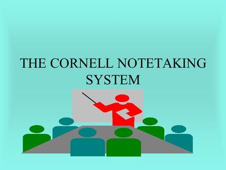 THE CORNELL NOTETAKING SYSTEM. WHAT ARE THE ADVANTAGES? It is a method for mastering information--not just recording facts. It is efficient. Each step.