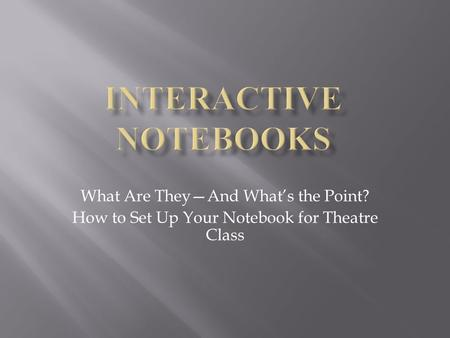 What Are They—And What's the Point? How to Set Up Your Notebook for Theatre Class.