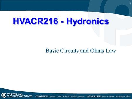 1 HVACR216 - Hydronics Basic Circuits and Ohms Law.