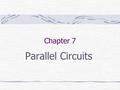 Chapter 7 Parallel Circuits. Parallel Circuit Has two or more paths for electron flow. The electrons have choices to make as to where they go. Voltage.