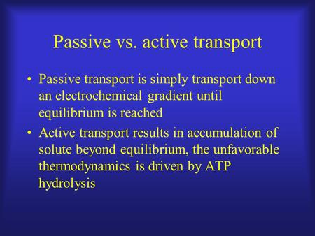 Passive vs. active transport Passive transport is simply transport down an electrochemical gradient until equilibrium is reached Active transport results.
