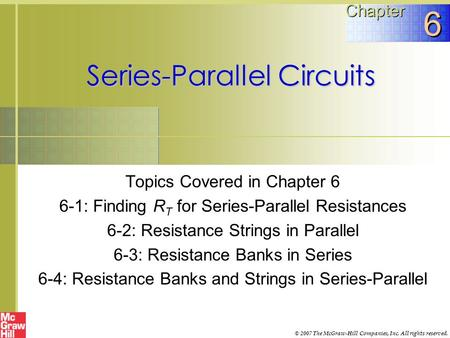 Series-Parallel Circuits Topics Covered in Chapter 6 6-1: Finding R T for Series-Parallel Resistances 6-2: Resistance Strings in Parallel 6-3: Resistance.