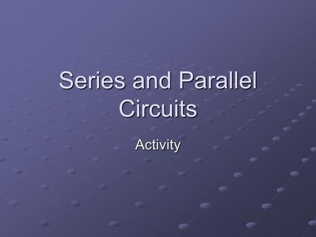 Series and Parallel Circuits Activity. Curriculum Big Idea: Energy can be transferred between objects and/or can be converted into different forms. Concept: