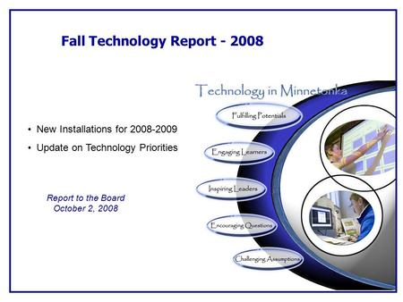 Fall Technology Report - 2008 New Installations for 2008-2009 Update on Technology Priorities Report to the Board October 2, 2008.