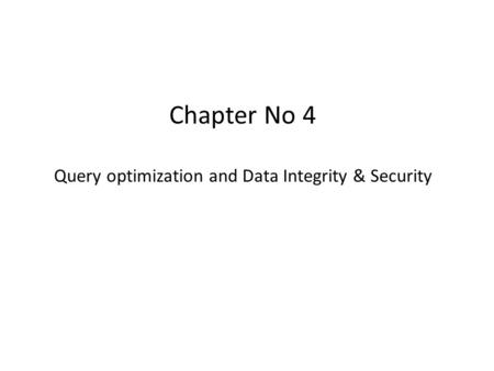 Chapter No 4 Query optimization and Data Integrity & Security.