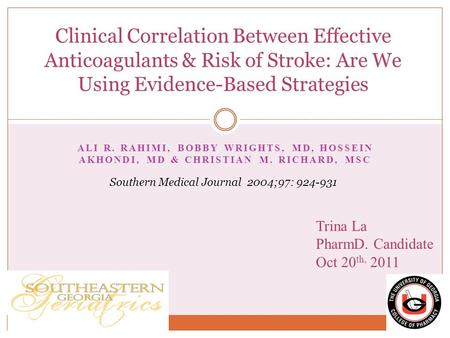 ALI R. RAHIMI, BOBBY WRIGHTS, MD, HOSSEIN AKHONDI, MD & CHRISTIAN M. RICHARD, MSC Clinical Correlation Between Effective Anticoagulants & Risk of Stroke: