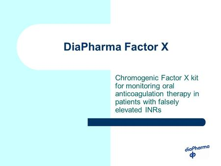 DiaPharma Factor X Chromogenic Factor X kit for monitoring oral anticoagulation therapy in patients with falsely elevated INRs.