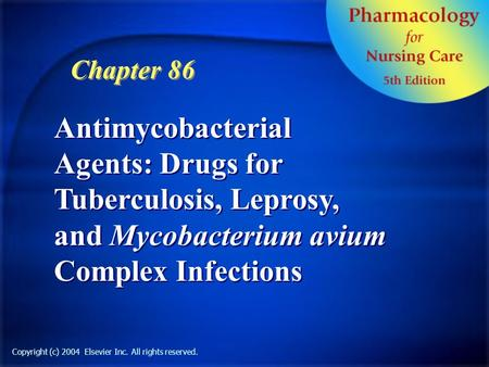 Copyright (c) 2004 Elsevier Inc. All rights reserved. Antimycobacterial Agents: Drugs for Tuberculosis, Leprosy, and Mycobacterium avium Complex Infections.