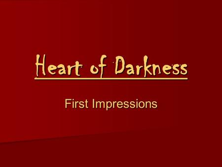 Heart of Darkness First Impressions. Look at the image below. What is your initial response to the image and why?