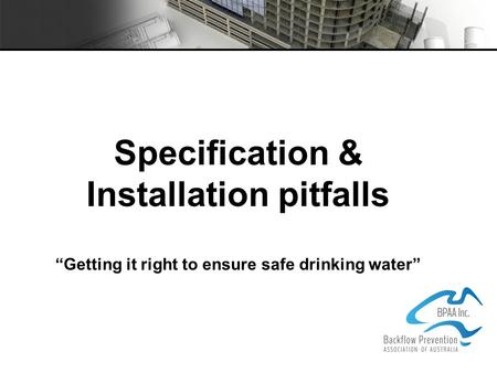 "Specification & Installation pitfalls ""Getting it right to ensure safe drinking water"""