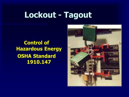 Lockout - Tagout Control of Hazardous Energy OSHA Standard 1910.147.