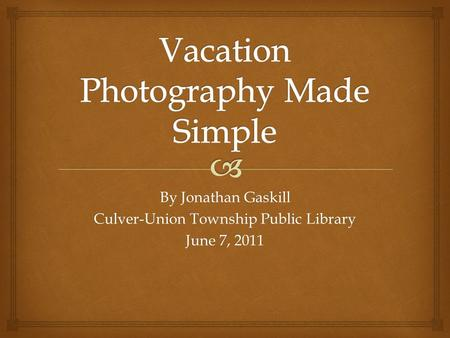 By Jonathan Gaskill Culver-Union Township Public Library June 7, 2011.