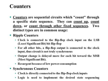  Counters are sequential circuits which count through a specific state sequence. They can count up, count down, or count through other fixed sequences.