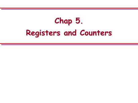 Chap 5. Registers and Counters. Chap.5 2 5.1 Definition of Register and Counter l a clocked sequential circuit o consist of a group of flip-flops & combinational.