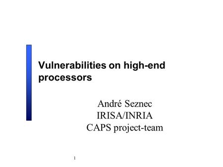 1 Vulnerabilities on high-end processors André Seznec IRISA/INRIA CAPS project-team.