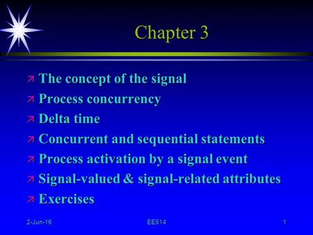 2-Jun-16EE5141 Chapter 3 ä The concept of the signal ä Process concurrency ä Delta time ä Concurrent and sequential statements ä Process activation by.