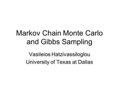 Markov Chain Monte Carlo and Gibbs Sampling Vasileios Hatzivassiloglou University of Texas at Dallas.