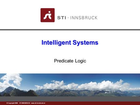 Www.sti-innsbruck.at © Copyright 2008 STI INNSBRUCK www.sti-innsbruck.at Intelligent Systems Predicate Logic.