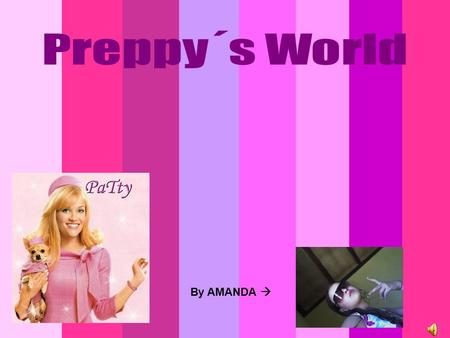 By AMANDA . Preppy girls... They are very fashionable, are always trendy. They always like pink things: pink´s mini-skirts, shoes,t-shirts, pants...!
