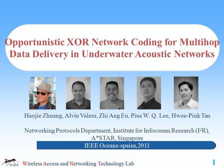 Wireless Access and Networking Technology Lab WANT Opportunistic XOR Network Coding for Multihop Data Delivery in Underwater Acoustic Networks Haojie Zhuang,
