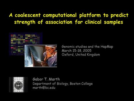A coalescent computational platform to predict strength of association for clinical samples Gabor T. Marth Department of Biology, Boston College