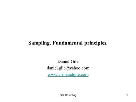 Gile Sampling1 Sampling. Fundamental principles. Daniel Gile