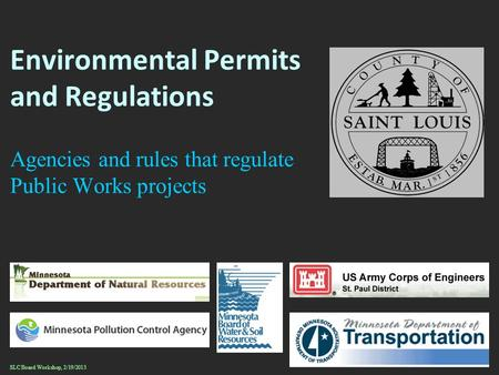 Environmental Permits and Regulations Agencies and rules that regulate Public Works projects SLC Board Workshop, 2/19/2013.