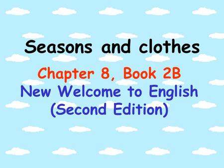 Seasons and clothes Chapter 8, Book 2B New Welcome to English (Second Edition)