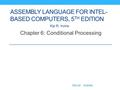 Web siteWeb site ExamplesExamples ASSEMBLY <strong>LANGUAGE</strong> FOR INTEL- BASED <strong>COMPUTERS</strong>, 5 TH EDITION Chapter 6: Conditional Processing Kip R. Irvine.