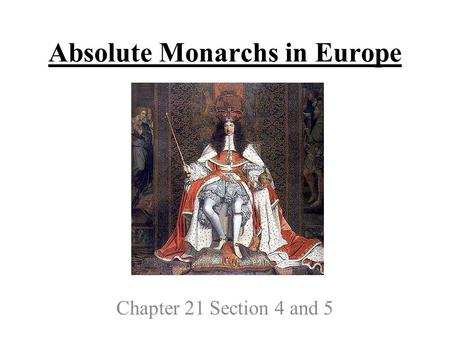 Absolute Monarchs in Europe Chapter 21 Section 4 and 5.