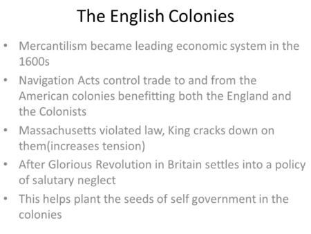 The English Colonies Mercantilism became leading economic system in the 1600s Navigation Acts control trade to and from the American colonies benefitting.