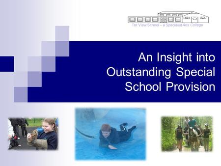 An Insight into Outstanding Special School Provision Tor View School – a Specialist Arts College.