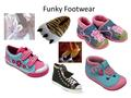 Funky Footwear. Feet are: Protection Support Breathability Dryness Warmth Coolness Flexibility Decoration Feet need: Different shapes Different sizes.